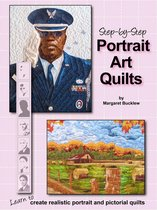 Step by Step Portrait Art Quilts: Learn to Create Realistic Portrait and Pictorial Quilts