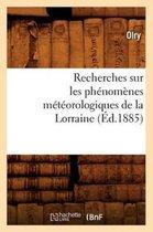 Recherches Sur Les Ph�nom�nes M�t�orologiques de la Lorraine (�d.1885)