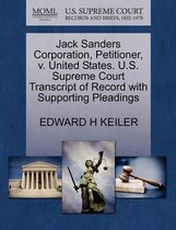 Jack Sanders Corporation, Petitioner, V. United States. U.S. Supreme Court Transcript of Record with Supporting Pleadings