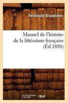 Manuel de l'Histoire de la Litterature Francaise (Ed.1898)