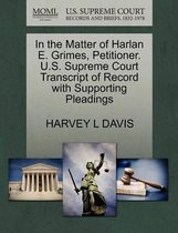In the Matter of Harlan E. Grimes, Petitioner. U.S. Supreme Court Transcript of Record with Supporting Pleadings