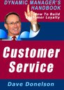 Customer Service: The Dynamic Manager's Handbook On How To Build Customer Loyalty