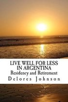 Live Well for Less in Argentina Residency and Retirement