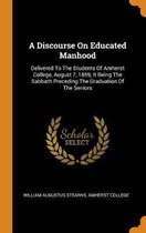 A Discourse on Educated Manhood