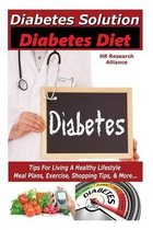 Diabetes - Diabetes Solution - Diabetes Diet - Tips for Living a Healthy Lifestyle - Meal Plan, Exercise, Shopping Tips, & More...