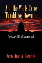 And the Walls Came Tumbling Down, the Secret Life of Senator Jack