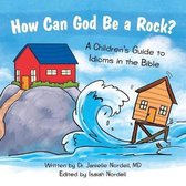 How Can God Be a Rock?