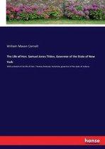 The Life of Hon. Samuel Jones Tilden, Governor of the State of New York