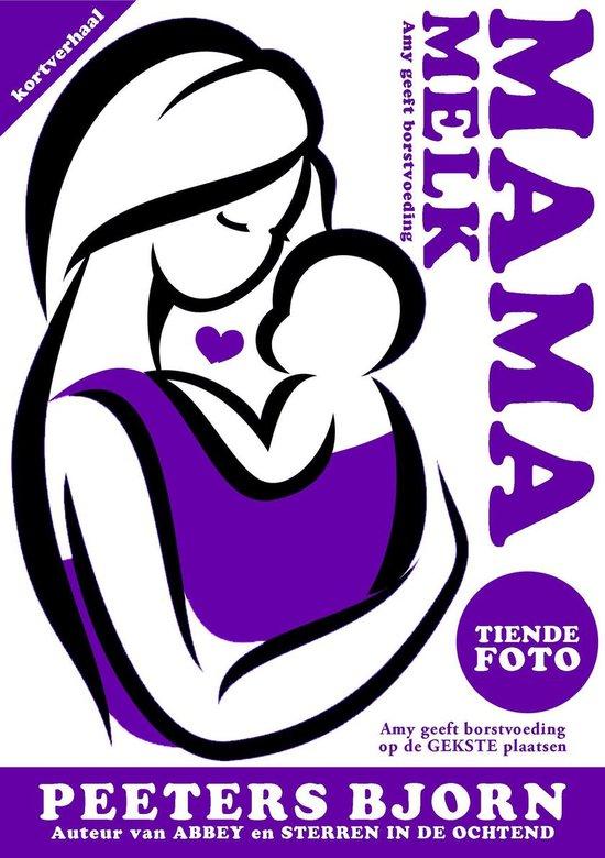 Mama Melk 10 - De Tiende Foto - Bjorn Peeters |