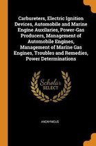 Carbureters, Electric Ignition Devices, Automobile and Marine Engine Auxilaries, Power-Gas Producers, Management of Automobile Engines, Management of Marine Gas Engines, Troubles and Remedies, Power Determinations