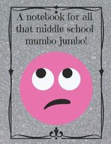 A Notebook for All That Middle School Mumbo Jumbo!