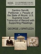 Santino Servilli, Petitioner, V. People of the State of Illinois. U.S. Supreme Court Transcript of Record with Supporting Pleadings