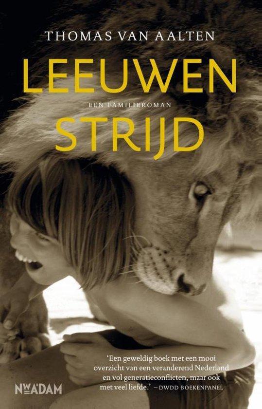 Leeuwenstrijd. Een familieroman - Thomas van Aalten |