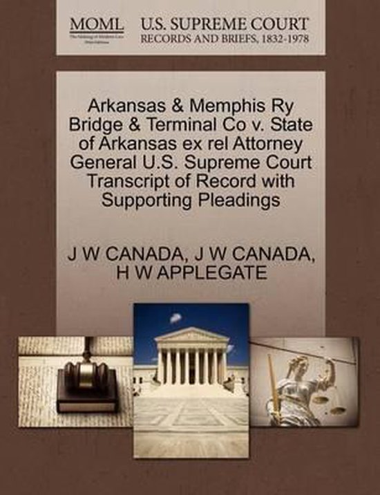 Arkansas & Memphis Ry Bridge & Terminal Co V. State of Arkansas Ex Rel Attorney General U.S. Supreme Court Transcript of Record with Supporting Pleadings