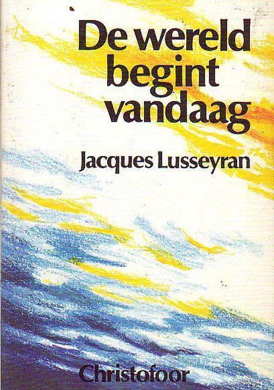 De wereld begint vandaag - Jacques Lusseyran |