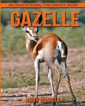 Gazelle! an Educational Children's Book about Gazelle with Fun Facts & Photos