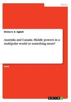 Australia and Canada. Middle powers in a multipolar world or something more?