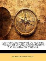 Dictionnaire Raisonne Du Mobilier Francais de L'Epoque Carlovingienne a la Renaissance, Volume 6