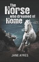 The Horse Who Dreamed of Home