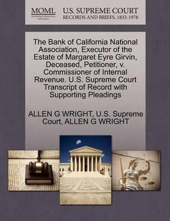 The Bank of California National Association, Executor of the Estate of Margaret Eyre Girvin, Deceased, Petitioner, V. Commissioner of Internal Revenue. U.S. Supreme Court Transcript of Record with Supporting Pleadings