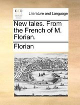 New Tales from the French of M. Florian