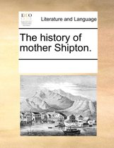 The History of Mother Shipton.