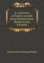 A Collection of Family Records from Bartholomew, Botsford and Winston