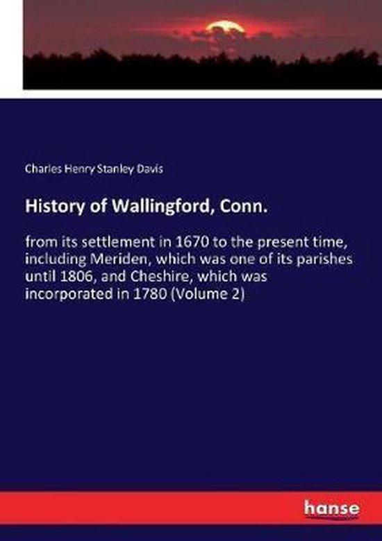 Boek cover History of Wallingford, Conn. van Charles Henry Stanley Davis (Paperback)