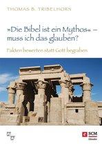 ''Die Bibel ist ein Mythos'' – muss ich das glauben?