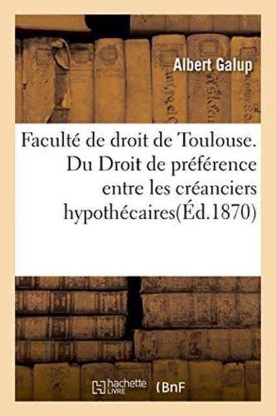 Faculte de droit de Toulouse. Du Droit de preference entre les creanciers hypothecaires
