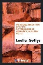 The Reorganization of State Government in Nebraska, Bulletin No. 11