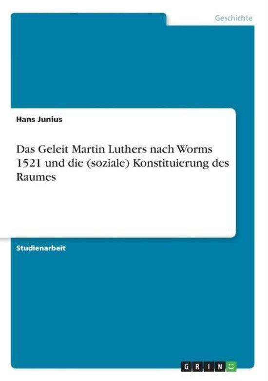 Das Geleit Martin Luthers nach Worms 1521 und die (soziale) Konstituierung des Raumes