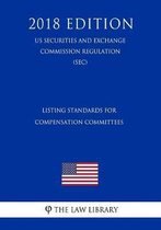 Listing Standards for Compensation Committees (Us Securities and Exchange Commission Regulation) (Sec) (2018 Edition)