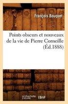 Points obscurs et nouveaux de la vie de Pierre Corneille (Ed.1888)