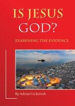 Is Jesus God? Examining the Evidence