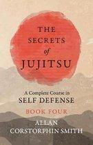 The Secrets of Jujitsu - A Complete Course in Self Defense - Book Four
