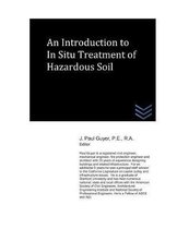 An Introduction to In Situ Treatment of Hazardous Soil