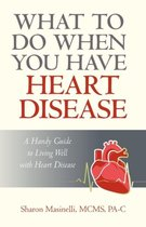 What to Do When You Have Heart Disease