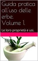 Guida pratica all'uso delle erbe. Volume 1.