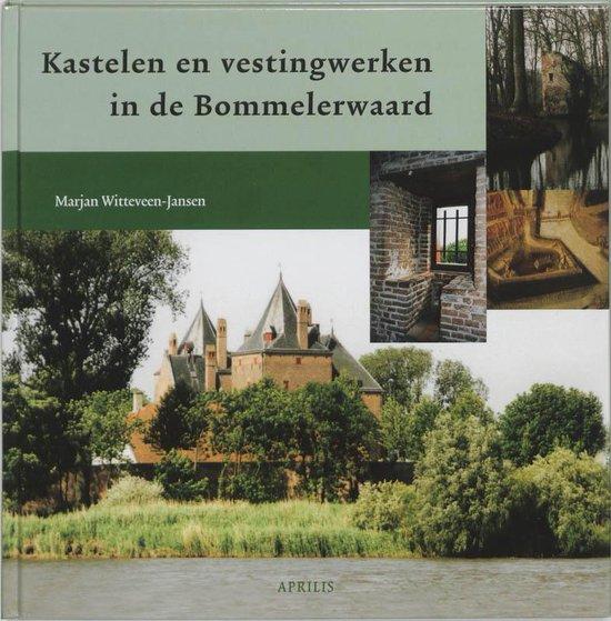 Kastelen En Vestingwerken In De Bommelerwaard - M. Witteveen-Jansen |