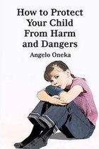Omslag How to Protect Your Child from Harm and Dangers