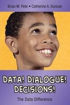Data! Dialogue! Decisions!