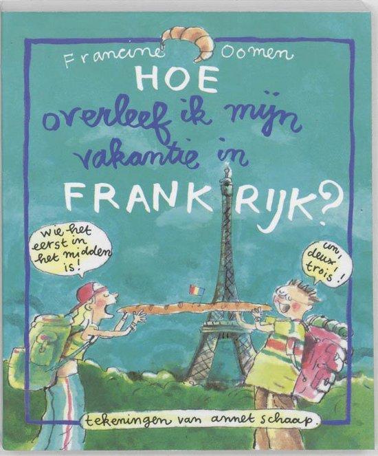 Hoe Overleef Ik Mijn Vakantie In Frankrijk? - Francine Oomen |