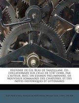 Histoire de Gil Blas de Santillane. Ed. Collationn E Sur Celle de 1747 Corr. Par L'Auteur. Avec Un Examen PR Liminaire, de Nouveaux Sommaires Des Chap