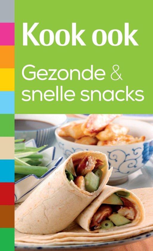 Kook ook gezonde en snelle snacks - Arjan van Rijn |