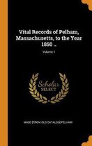 Vital Records of Pelham, Massachusetts, to the Year 1850 ..; Volume 1