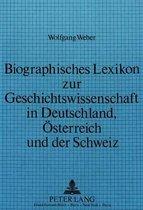 Biographisches Lexikon Zur Geschichtswissenschaft in Deutschland, Oesterreich Und Der Schweiz