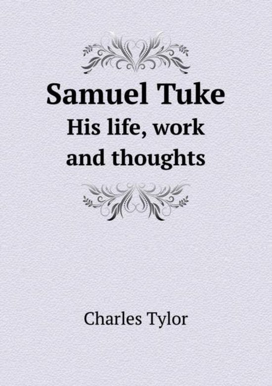 Samuel Tuke His Life, Work and Thoughts