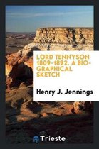 Lord Tennyson 1809-1892. a Biographical Sketch