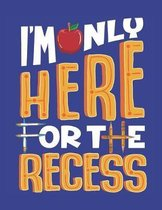 I'm Only Here For The Recess